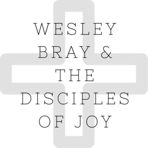 Wesley Bray & the Disciples of Joy
